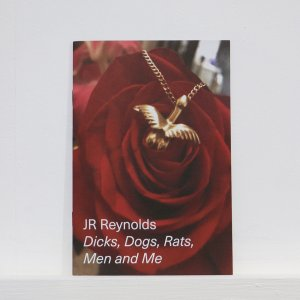 Dicks, Dogs, Rats,Men and Me - JR Reynolds (New York, USA)