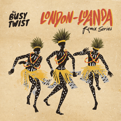 THE BUSY TWISY / LONDON LUANDA REMIX SEREIES