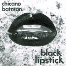 CHICANO BATMAN / BLACK LIPSTICK