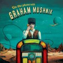 GRAHAM MUSHNIK / ON THE PHONE WITH...