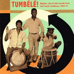 VARIOUS / TUMBELE! BIGUINE, AFRO & LATIN SOUNDS FROM THE FRENCH CARIB 1963-1974