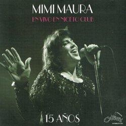 MIMI MAURA / EN VIVO EN NICETO CLUB 15 ANOS