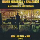 FERMIN MUGURUZA & CHALART58 / BLACK IS BELTZA ASM SESSIONS IRUN LION ZION IN DUB VOLII
