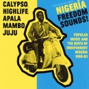 VARIOUS/ NIGERIA FREEDOM SOUNDS!POPULAR MUSIC AND THE BIRTH OF INDEPENDENT NIGERIA 1960-63