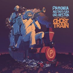 PANNONIA ALLSTARS SKA ORCHESTRA / GHOST TRAIN