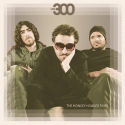 LOS 300 / THE MONKEY HOWLER TIMES