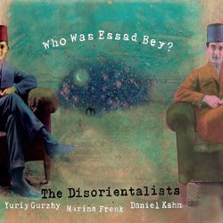 THE DISORIENTALISTS / WHO WAS ESSAD BEY?