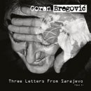 GORAN BREGOVIC / THREE LETTERS FROM SALAJEVO