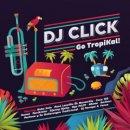 DJ CLICK / GO TROPIKAL!