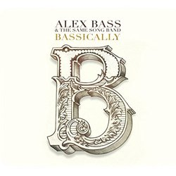 ALEX BASS & THE SAME SONG BAND / BASSICALLY