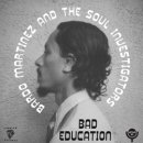 BARDO MARTINEZ AND THE SOUL INVESTIGATORS / BAD EDUCATION