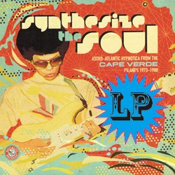 VARIOUS / SYNTHESIZE THE SOUL ASTRO-ATLANTIC HYPNOTICA FROM THE CAPE VERDE ISLANDS 1973-1988