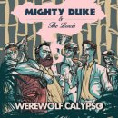 MIGHTY DUKE & THE LORDS / WEREWOLF CALYPSO