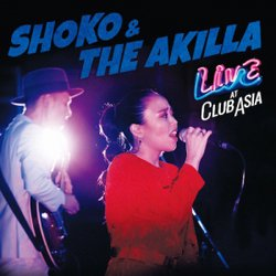 SHOKO & THE AKILLA / LIVE AT CLUB ASIA