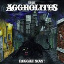THE AGGROLITES / REGGAE NOW!