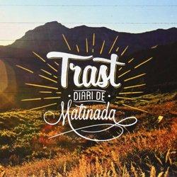 TRAST / DIARI DE MATINADA