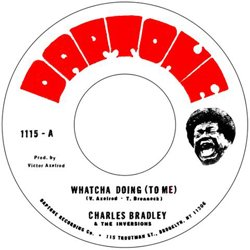 CHARLES BRADLEY / WHATCHA DOING (TO ME)