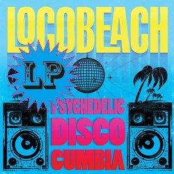 LOCOBEACH / PSYCHEDELIC DISCO CUMBIA