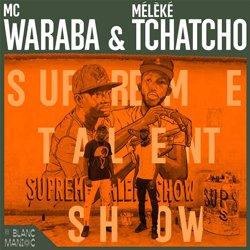 MC WARABA & MELEKE TCHATCHO / SUPREME TALENT SHOW