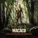 MACACO / CIVILZADO COMO LOS ANIMALES