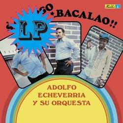 ADOLFO ECHEVERRIA Y SU ORQUESTA / SABROSO BACALAO!!