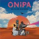 ONIPA / WE NO BE MACHINE