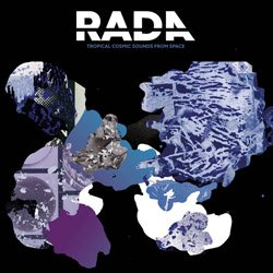 RADA / TROPICAL COSMIC SOUNDS FROM SPACE