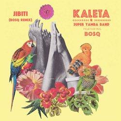 KALETA & SUPER YAMBA BAND FEATURING BOSQ / JIBITI REMIX