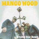 MANGO WOOD / STOMP YOU DOWN