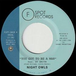 NIGHT OWLS / YOU GOT TO BE A MAN