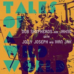 DUB SHEPHERDS AND J.A.H.N.O. / TALES OF A WILD WORLD