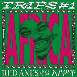 RED AXES / TRIPS #1 : IN AFRICA