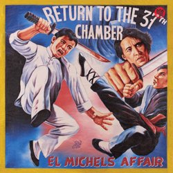EL MICHELS AFFAIR / THE RETURN TO THE 37TH CHAMBER