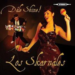 LOS SKARNALES/DALE SHINE!