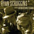 RYAN SCROGGINS AND THE TRENCHTOWN TEXANS/RYAN SCROGGINS AND THE TRENCHTOWN TEXANS