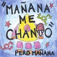 MANANA ME CHANTO/PERO MANANA