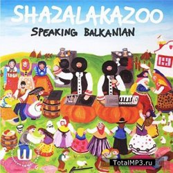 SHAZALAKZOO/SPEAKING BALKANIAN