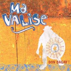 MA VALISE / BON BAGAY!