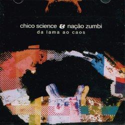 CHICO SCIENCE & NACAO ZUMBI / DA LAMA AO CAOS
