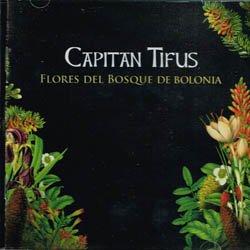 CAPITAN TIFUS / FLORES DEL BOSQUE DE BOLONIA