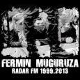 FERMIN MUGURUZA / RADAR FM 1999.2013