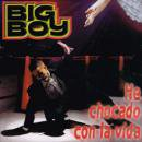 BIG BOY / HE CHOCADO CON LA VIDA