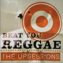 THE UPSESSIONS / BEAT YOU REGGAE