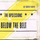 THE UPSESSIONS / BELOW THE BELT