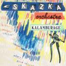 SKAZKA ORCHESTRA / KALAMBURAGE