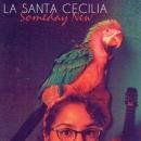 LA SANTA CECILIA / SOMEDAY NEW