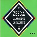 ZEBDA / COMME DES CHEROKEE