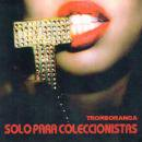 TROMBORANGA / SOLO PARA COLECCIONISTA