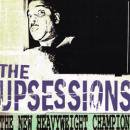 THE UPSESSIONS / THE NEW HEAVYWEIGHT CHAMPION