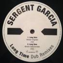 SERGENT GARCIA / LONG TIME DUB REMIXES